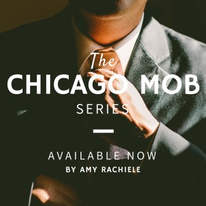 The Chicago Mob Series by Amy Rachiele